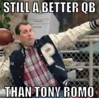 Funny, Memes, and Nfl: STILL A BETTER OB  THAN TONY ROMO Looking for Funny NFL Memes? Check these guys out...  >>>>LIKE: NFL Memes!