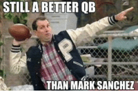 Memes, Nfl, and Mark Sanchez: STILL A BETTER QB  THAN MARK SANCHEZ One last time...  LIKE Our Page NFL Memes!