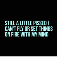 Ltr: STILL A LITTLE PISSED !  CANT FLY OR SET THINGS  ON FIRE WITH MY MIND  IG  EH ll  STM  IS T Y  IT  PE  ESM  LRH  TO IT  IYW  LL  AFE  LTR  INF  TAN  SCO