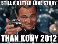 true dat: STILL ABETTER LOVE STORY  THAN KONY 2012  made on imgur true dat