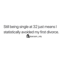 Funny, Memes, and Twitter: Still being single at 32 just means l  statistically avoided my first divorce.  @sarcasm only (Via twitter-neverlostout)