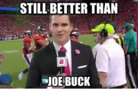 https://t.co/I94panGmB7: STILL BETTER THAN  JOE BUCK https://t.co/I94panGmB7