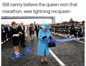 Wee, Queen, and Lightning: Still canny believe the queen won that  marathon, wee lightning mcqueen