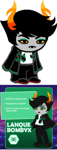 Life, Love, and Target: still has a livechurnal  fang game on point  and of course, he craves  eternal life.  LANOUE  BOMBYX popomerrygamz:  Lanque Bombyx! I love him so much.  Hiveswap Sprites