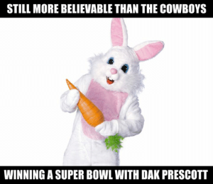 Prescott: STILL MORE BELIEVABLE THAN THE COWBOYS  WINNING A SUPER BOWL WITH DAK PRESCOTT