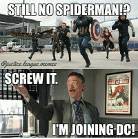 """Anaconda, Funny, and J. Jonah Jameson: STILL NOSPIDERMAN!?  justice league.mEmes  ustice.ague mEMES  SCREW IT  M JOINING DC There's a 100% chance that DC was like """"Yo, they still havnt shown pics of spiderman. It would be so funny if we casted this J Jonah Jameson"""" -Nightwing"""