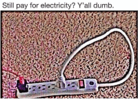 Y'all idiots this is how @memes and I power our meme factory.: Still pay for electricity? Y'all dumb Y'all idiots this is how @memes and I power our meme factory.