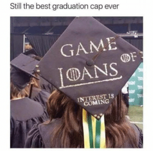 Scary times.: Still the best graduation cap ever  GAME  DANS  DF  INTEREST IS  COMING Scary times.