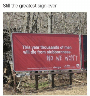 What a great sign! via /r/memes http://bit.ly/2UhSQas: Still the greatest sign ever  This year thousands of men  will die from stubbornness.  NO WE WON'T  Ad  alhrq.gov  Learn the presentive medical tests you heed  LAMAR 520 What a great sign! via /r/memes http://bit.ly/2UhSQas