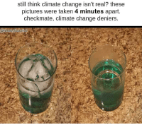Taken, Pictures, and Change: still think climate change isn't real? these  pictures were taken 4 minutes apart.  checkmate, climate change deniers.  @twentyfirstpilot <p>climate change 🅱eniers</p>