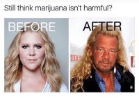 Memes, 🤖, and Think: Still think marijuana isn't harmful?  BEFORE  A At least she's funny