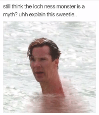 @toptreemedia memes make me cry everytime: still think the loch ness monster is a  myth? uhh explain this sweetie. @toptreemedia memes make me cry everytime
