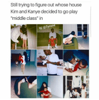 """Middle Class"" is so in rn.: Still trying to figure out whose house  Kim and Kanye decided to go play  ""middle class"" in  lg: @Tyrone ""Middle Class"" is so in rn."
