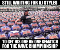 wwe memes jokes wwememes wrestling raw sdlive funny like follow share njpw roh love laugh haha meme: STILL WAITING FOR AJ STYLES  @STILLREA12USIONITWITTER  TO GET HIS ONE ONONE REMATCH  FOR THE WWE CHAMPIONSHIP wwe memes jokes wwememes wrestling raw sdlive funny like follow share njpw roh love laugh haha meme