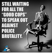 """Tic toc tic toc vc: STILL WAITING  FOR ALL THE  """"GOOD COPS""""  TO SPEAK OUT  AGAINST  POLICE  BRUTALITY  FB POLICETHEPOLICEAC Tic toc tic toc vc"""