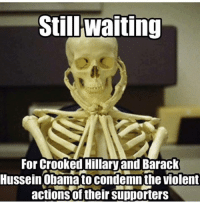 America's Freedom Fighters: Still Waiting  For Crooked Hillary and Barack  Hussein Obama to condemnthe violent  actions of their supporters America's Freedom Fighters