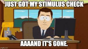 Stimulus and bills arrive at the same time.: Stimulus and bills arrive at the same time.
