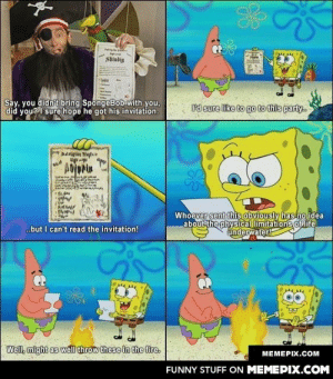 Classic Spongebobomg-humor.tumblr.com: Stindig  Say, you didn't bring SpongeBob with you,  did you? 1 sure hope he got his invitation.  Od sure like to go to this party.  Dalelgln Syta  Whoever sent this obviously has no idea  about the physical limitations of life  underwater!  .but I can't read the invitation!  Well, might as well throw these in the fire.  MEMEPIX.COM  FUNNY STUFF ON MEMEPIX.COM Classic Spongebobomg-humor.tumblr.com