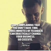 Facetime, Instagram, and Memes: STIP COMPLAINING THAT  YOU DON'T HAVE TIME.  THREE MINUTES OFFEEDBACK  YOUR BUSINESS.  GO EXECUTE.  DAILY VEE 221 Watch the new episode 🎥💻📱of my vlog - linked in my profile and latest Instagram story ... use hashtag leadership in your response and I'll pick a random winner for a 5min FaceTime 😍📱