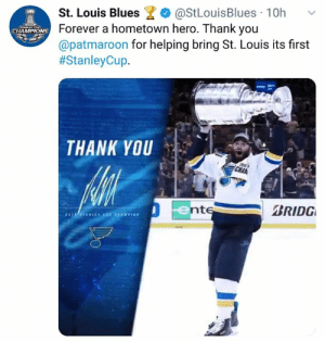 Classy: @StLouisBlues 10h  St. Louis Blues  Forever a hometown hero. Thank you  @patmaroon for helping bring St. Louis its first  #StanleyCup.  STANLEY CUP  CHAMPIONS  THANK YOU  CHAM  ente  BRIDG  tapias Classy