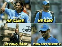 Memes, Cricket, and 🤖: Stn  HE CAME HA  HE SAW  CRICKET  HECONQUEREDT THENLEFTSILENTY MS Dhoni