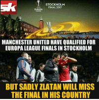 Finals, Memes, and Manchester United: STOCKHOLM  FINAL 2017  EUROPA  MANCHESTER UNITED HAVE QUALIFIED FOR  EUROPA LEAGUE FINALS IN STOCKHOLM  BUT SADLY ZLATAN WILL MISS  THE FINAL INHIS COUNTRY Bittersweet for Zlatan!