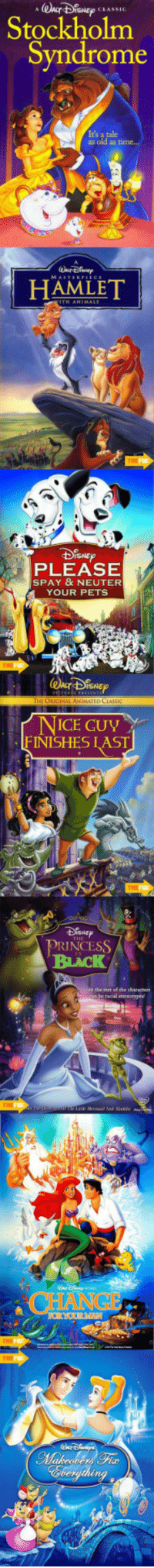 <p>Alternate Disney Film Titles That Work Better.</p>: Stockholm  Syndrome  It's a tale  as old a  HAMLET  PLEASE  SPAY & NEUTER  YOUR PETS  SNE  NICE GUY  FINISHES I  RINCESS  BLACK  tbe rest oé the characters <p>Alternate Disney Film Titles That Work Better.</p>