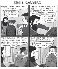 Via Beatonna.tumblr.com: STONE CAR VERS  WHAT DOES THIS SAY  DEATH COME S FOR US  To You  A CLASSIC  ALL  No MESSING wITH THE  IT S  AYS  CLASSICS  I'M DEAD  HAVE  NE  A ONE  As AM  all  THAT NEW AGE JUNK  WILL NEVER CATCH o N  o HALL  THIS WILL ow  IT SA 1 S  LL  You'RE DEAD, But  Miss You, CAUSE LIKED  I THIN k  WELL  You  IT'S NICE  SMITH  SMITH Via Beatonna.tumblr.com