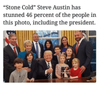 "Memes, Stone Cold Steve Austin, and Cold: ""Stone Cold"" Steve Austin has  stunned 46 percent of the people in  this photo, including the president. #SportsFactOfTheDay"
