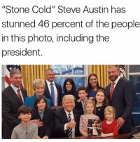 """Stone Cold, ladies and gentlemen. . @DOYOUEVEN 👈🏼 25% OFF STOREWIDE - LAST CHANCE 💕 Use code LOVE25 ✔️ link in BIO: """"Stone Cold"""" Steve Austin has  stunned 46 percent of the people  in this photo, including the  president. Stone Cold, ladies and gentlemen. . @DOYOUEVEN 👈🏼 25% OFF STOREWIDE - LAST CHANCE 💕 Use code LOVE25 ✔️ link in BIO"""