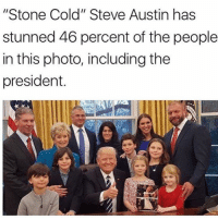 """This is brilliant.: """"Stone Cold"""" Steve Austin has  stunned 46 percent of the people  in this photo, including the  president. This is brilliant."""