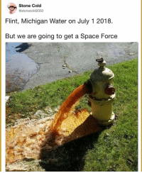 FlintMichigan 🚀: Stone Cold  @stonecold2050  Flint, Michigan Water on July 1 2018  But we are going to get a Space Force FlintMichigan 🚀
