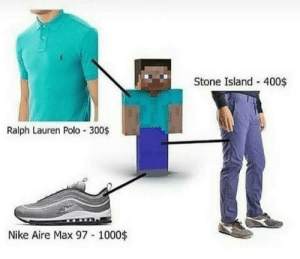 Nike, Ralph Lauren, and Good: Stone Island - 400$  Ralph Lauren Polo 300$  Nike Aire Max 97 1000$ Good old Steve