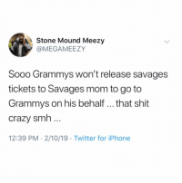 According to #21Savage's management, the Grammy's won't release his tickets to his mom so she could attend on his behalf...thoughts? 👇😳🤔 @MegaMeezy #Free21Savage https://t.co/hTYNlYsMeq: Stone Mound Meezy  @MEGAMEEZY  Sooo Grammys won't release savages  tickets to Savages mom to go to  Grammys on his behalf .. that shit  crazy smh  12:39 PM 2/10/19 Twitter for iPhone According to #21Savage's management, the Grammy's won't release his tickets to his mom so she could attend on his behalf...thoughts? 👇😳🤔 @MegaMeezy #Free21Savage https://t.co/hTYNlYsMeq