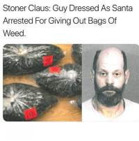 If you're a fan of the devils lettuce and aren't following @toptree idk what you're doing with your life: Stoner Claus: Guy Dressed As Santa  Arrested For Giving Out Bags Of  Weed. If you're a fan of the devils lettuce and aren't following @toptree idk what you're doing with your life
