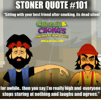 "friends quotes: STONER QUOTE #101  ""Sitting with your best friend after smoking, its dead silent  ANIMATED MOVIE  NOW on Blu-Ray &DVD  for awhile.. then you sayIm really high and everyone  StopS Staring at nothing and laughs and agrees."