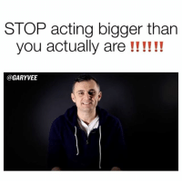 Memes, 🤖, and Pondering: STOP acting bigger than  you actually are  @GARYVEE SOMETHING TO REALLY PONDER - everyone is FANCY! ... eat some shit 💩💩💩 be patient ... entrepreneur entrepreneurs - TAG YOUR FRIEND WHO's doing this