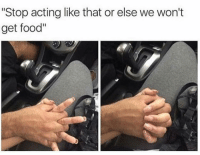 """Food, Funny, and Smh: """"Stop acting like that or else we won't  get food"""" Foreels tag her smh"""
