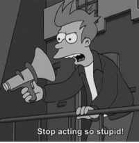 Acting, Stop, and So Stupid: Stop acting so stupid