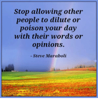 Memes, Word, and 🤖: Stop allowing other  people to dilute or  poison your day  with their words or  opinions.  Steve Maraboli