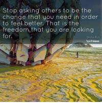 Beautiful, Love, and Memes: Stop asking others to be the  change that you need in order  to feel better. That is the  freedom that you are looking  for  Abraham Micks  Spirit Science Be your own change! Artwork by @archannair . . . . . . . meditation oneness innerpeace lawofattraction blessings love inspire wisdom spiritual yogi yoga flow oneness amazing beauty earth lovequotes quotes quotestoliveby beautiful compassion spiritualawakening enlightenment spirit