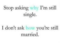 Funny, Don't Ask, Don't Tell, and Singles: Stop asking why I'm still  single.  I don't ask how you're still  married