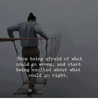 Excits: Stop being afraid of what  could go wrong, and start  being excited about what  could go right.