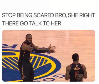 When your friend is too scared to talk to his crush.: STOP BEING SCARED BRO, SHE RIGHT  THERE GO TALK TO HER  SMITH When your friend is too scared to talk to his crush.
