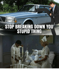 Cars, Volvo, and Kick: STOP BREAKING DOWN YOU  STUPID THING Kicking a Volvo isn't the best idea. Car memes