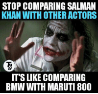 Seriously ! Salman khan  is currently at top and far far ahead than others. No one is close to him. He is in his best form and best phase ! #VD: STOP COMPARING SALMAN  KHAN WITH OTHER ACTORS  ITS LIKE COMPARING  BMW WITH MARUTI 800 Seriously ! Salman khan  is currently at top and far far ahead than others. No one is close to him. He is in his best form and best phase ! #VD