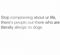 Dank, Dogs, and Life: Stop complaining about ur life,  there's people out there who are  literally allergic to dogs What a tragedy