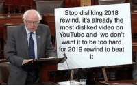 youtube.com, Video, and Beat: Stop disliking 2018  rewind, it's already the  most disliked video on  YouTube and we don't  want it to be too hard  for 2019 rewind to beat me🚫irl