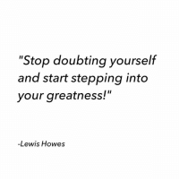"The world needs to witness your magic and not your misery! greatness: ""Stop doubting yourself  and start stepping into  your greatness!""  -Lewis Howes The world needs to witness your magic and not your misery! greatness"