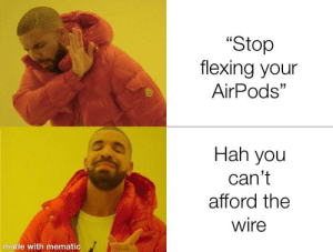 "Dank Memes, The Wire, and Wire: ""Stop  flexing your  AirPods""  Hah you  can't  afford the  wire  made with mematic Only real niggas use the reverse card"